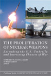 THE PROLIFERATION OF NUCLEAR WEAPONS: Extending the U.S. Umbrella and Increasing Chances of War